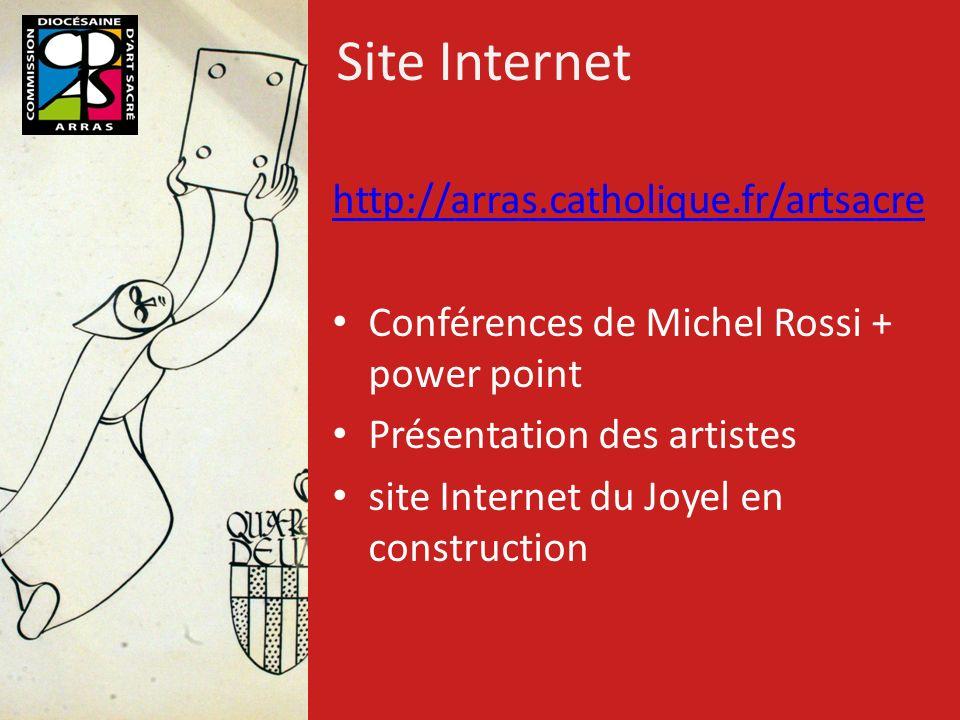 Site Internet http://arras.catholique.fr/artsacre Conférences de Michel Rossi + power point Présentation des artistes site Internet du Joyel en constr