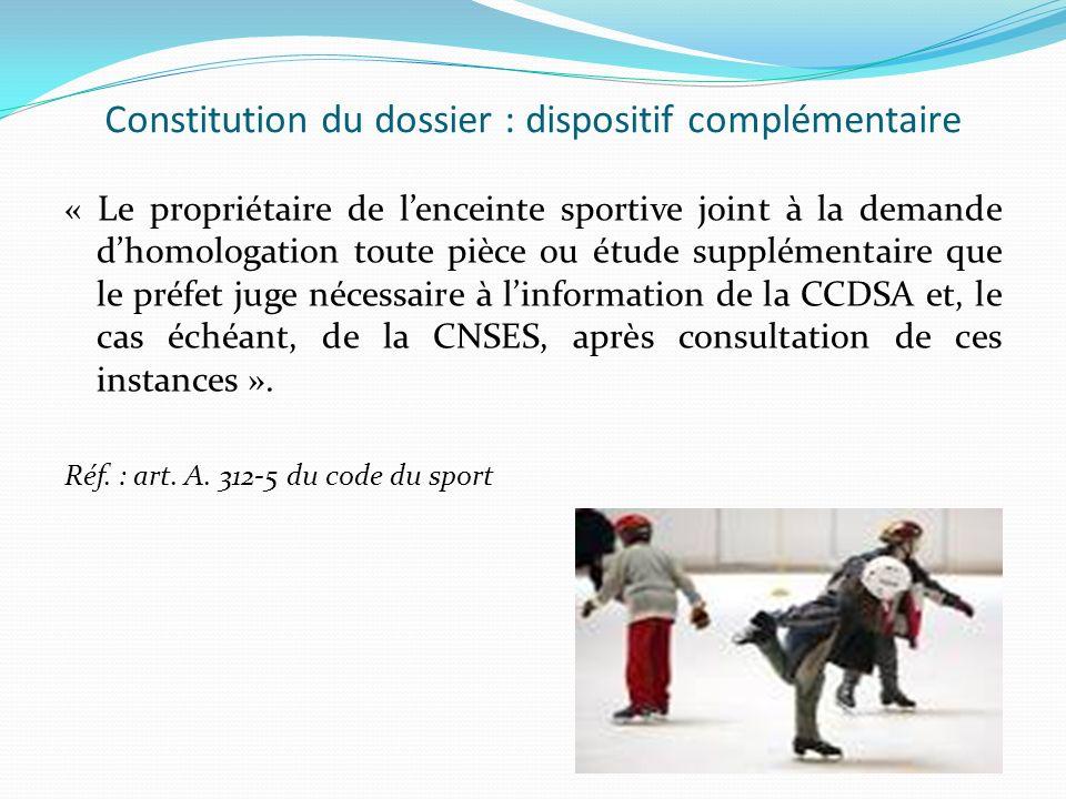 Constitution du dossier : dispositif complémentaire « Le propriétaire de lenceinte sportive joint à la demande dhomologation toute pièce ou étude supp