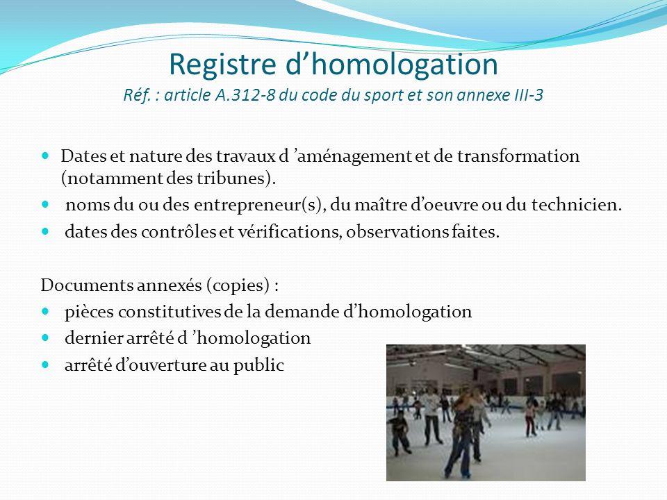 Registre dhomologation Réf. : article A.312-8 du code du sport et son annexe III-3 Dates et nature des travaux d aménagement et de transformation (not