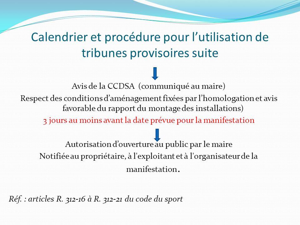 Calendrier et procédure pour lutilisation de tribunes provisoires suite Avis de la CCDSA (communiqué au maire) Respect des conditions daménagement fix