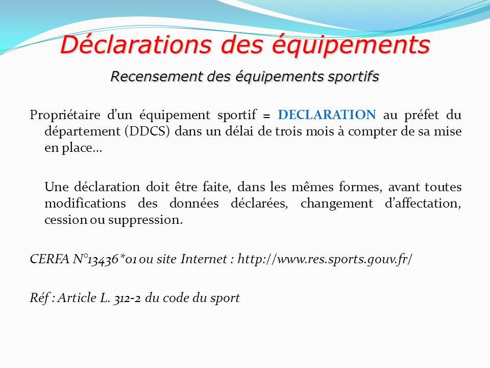 Déclarations des équipements Recensement des équipements sportifs Propriétaire dun équipement sportif = DECLARATION au préfet du département (DDCS) da