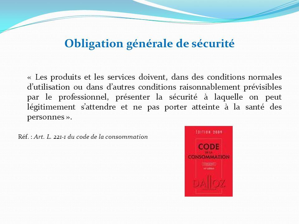 Obligation générale de sécurité « Les produits et les services doivent, dans des conditions normales dutilisation ou dans dautres conditions raisonnab