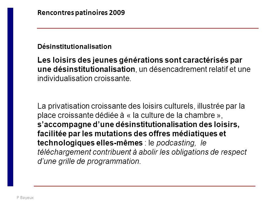 P Bayeux Désinstitutionalisation Les loisirs des jeunes générations sont caractérisés par une désinstitutionalisation, un désencadrement relatif et un
