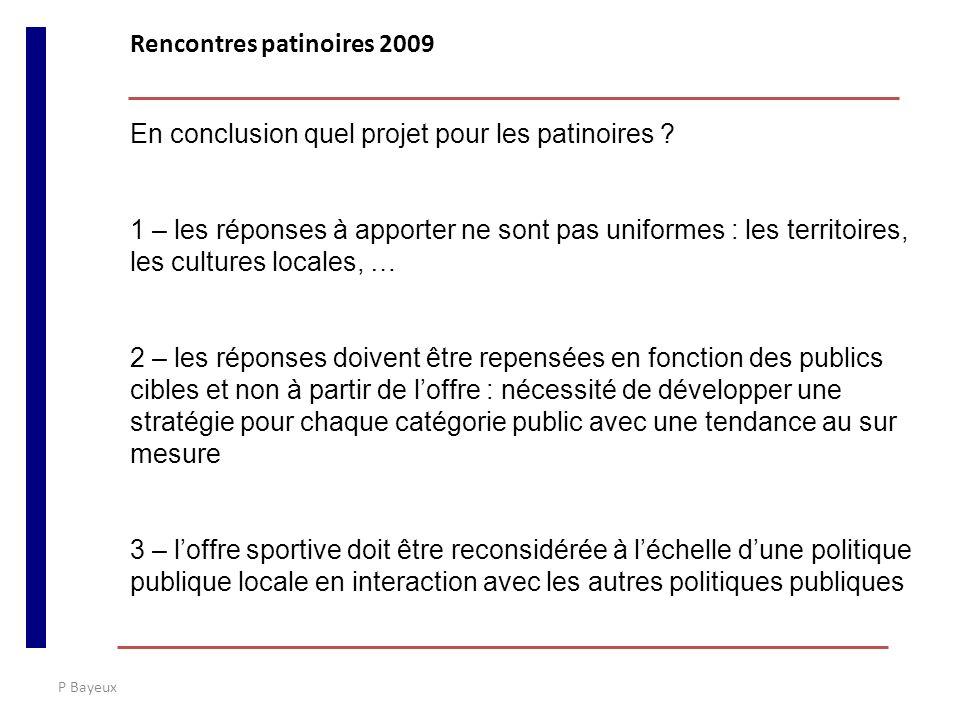 P Bayeux En conclusion quel projet pour les patinoires ? 1 – les réponses à apporter ne sont pas uniformes : les territoires, les cultures locales, …