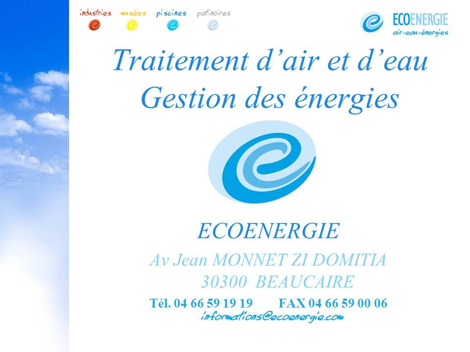 Traitement dair et deau Gestion des énergies ECOENERGIE Av Jean MONNET ZI DOMITIA 30300 BEAUCAIRE Tél. 04 66 59 19 19 FAX 04 66 59 00 06 informations@