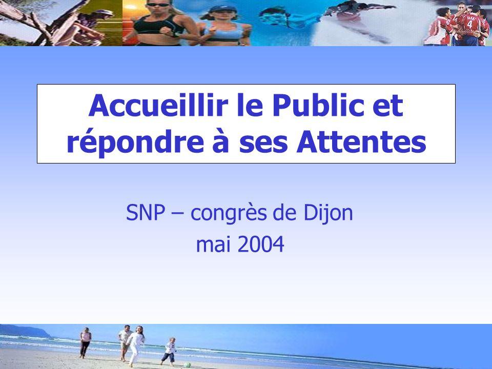 Accueillir le Public et répondre à ses Attentes SNP – congrès de Dijon mai 2004
