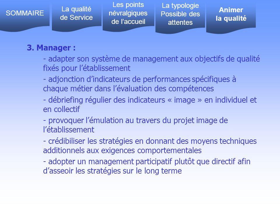 3. Manager : - adapter son système de management aux objectifs de qualité fixés pour létablissement - adjonction dindicateurs de performances spécifiq