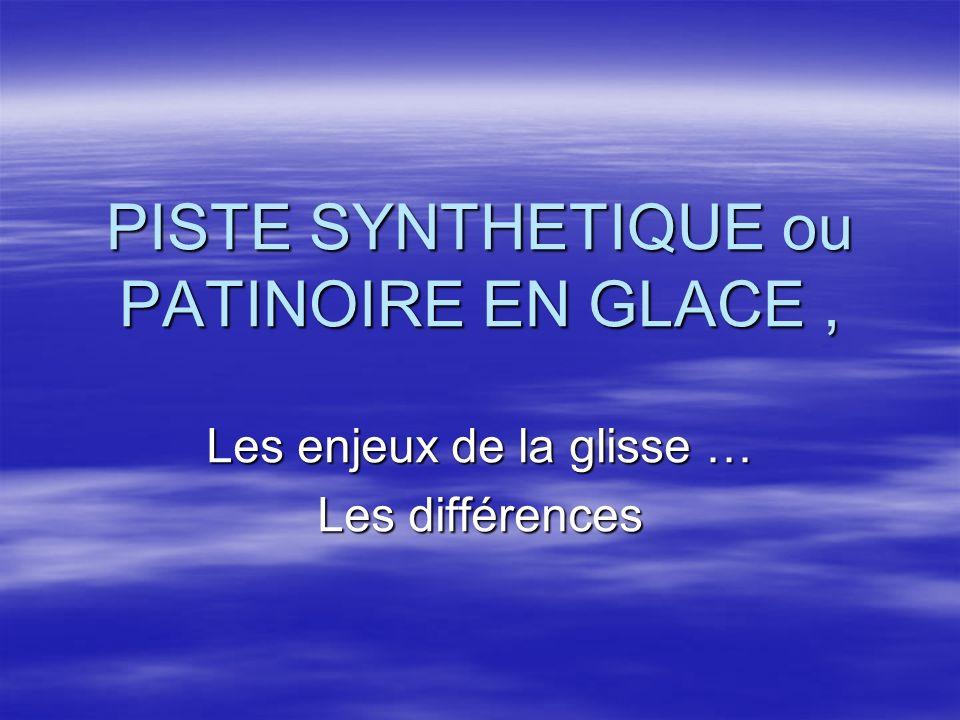 PISTE SYNTHETIQUE ou PATINOIRE EN GLACE, Les enjeux de la glisse … Les différences