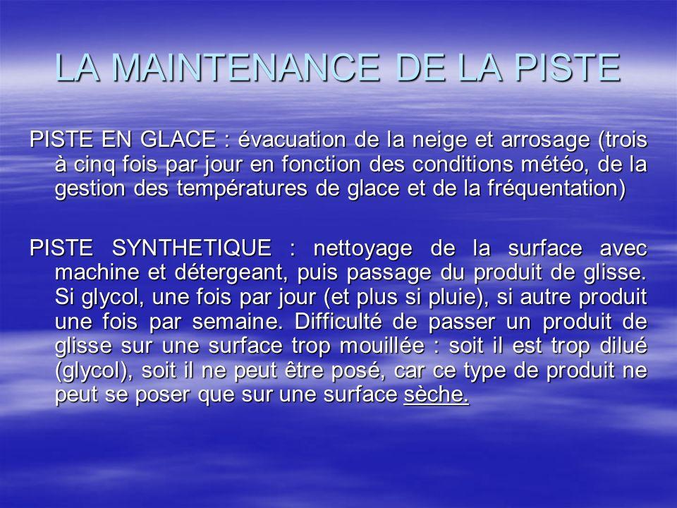 LA MAINTENANCE DE LA PISTE PISTE EN GLACE : évacuation de la neige et arrosage (trois à cinq fois par jour en fonction des conditions météo, de la ges