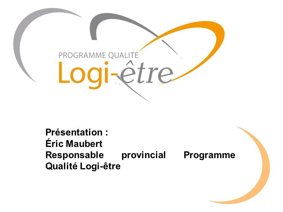 Présentation : Éric Maubert Responsable provincial Programme Qualité Logi-être