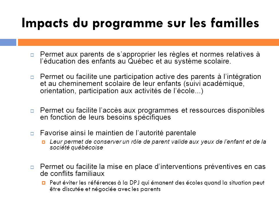 Impacts du programme sur les familles Permet aux parents de sapproprier les règles et normes relatives à léducation des enfants au Québec et au système scolaire.