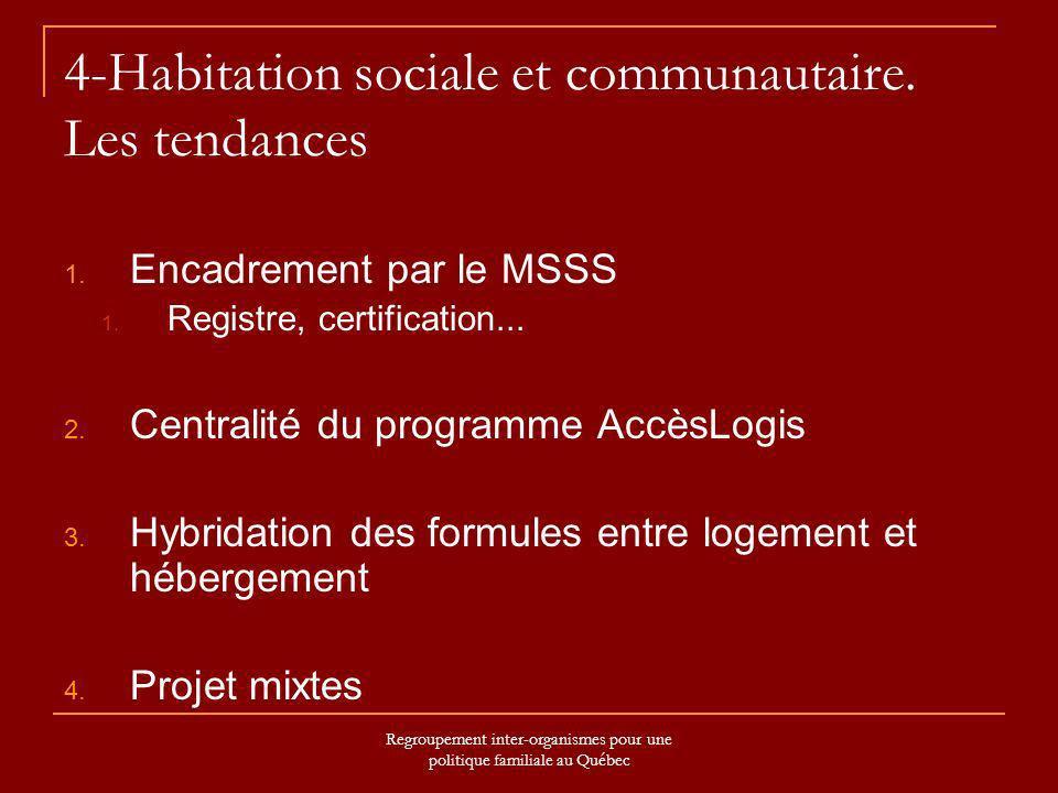 Regroupement inter-organismes pour une politique familiale au Québec 4-Habitation sociale et communautaire. Les tendances 1. Encadrement par le MSSS 1