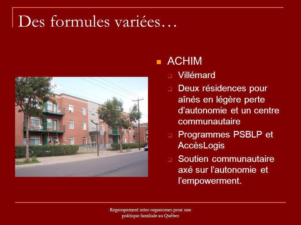 Regroupement inter-organismes pour une politique familiale au Québec Des formules variées… ACHIM Villémard Deux résidences pour aînés en légère perte