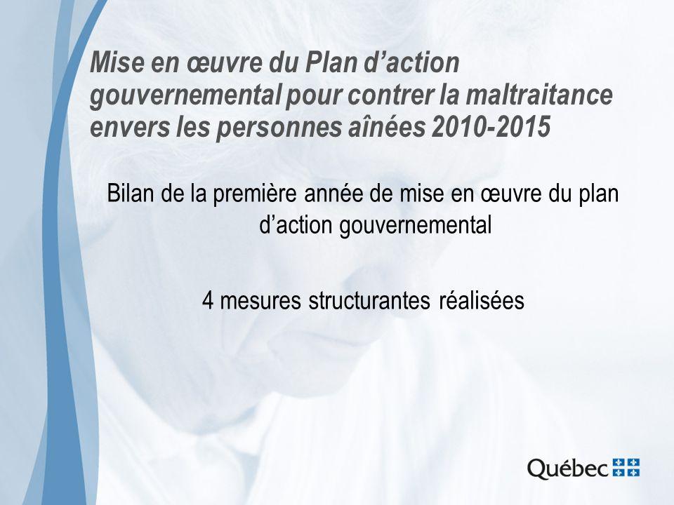 Mise en œuvre du Plan daction gouvernemental pour contrer la maltraitance envers les personnes aînées 2010-2015 Bilan de la première année de mise en