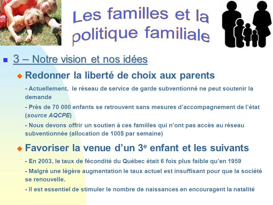 3 – Notre vision et nos idées 3 – Notre vision et nos idées Redonner la liberté de choix aux parents - Actuellement, le réseau de service de garde sub