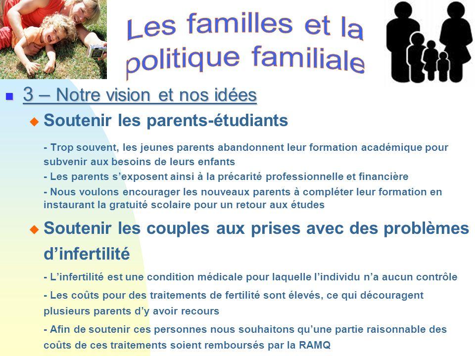 3 – Notre vision et nos idées 3 – Notre vision et nos idées Soutenir les parents-étudiants - Trop souvent, les jeunes parents abandonnent leur formati