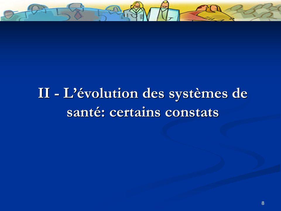 8 II - Lévolution des systèmes de santé: certains constats