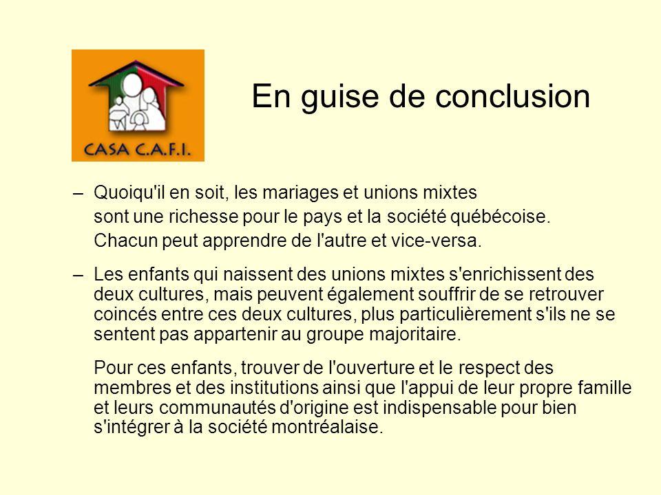 En guise de conclusion –Quoiqu'il en soit, les mariages et unions mixtes sont une richesse pour le pays et la société québécoise. Chacun peut apprendr