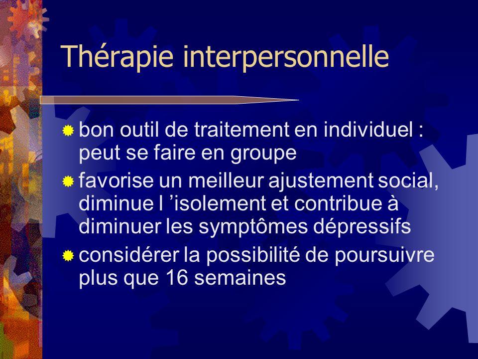 Thérapie interpersonnelle bon outil de traitement en individuel : peut se faire en groupe favorise un meilleur ajustement social, diminue l isolement