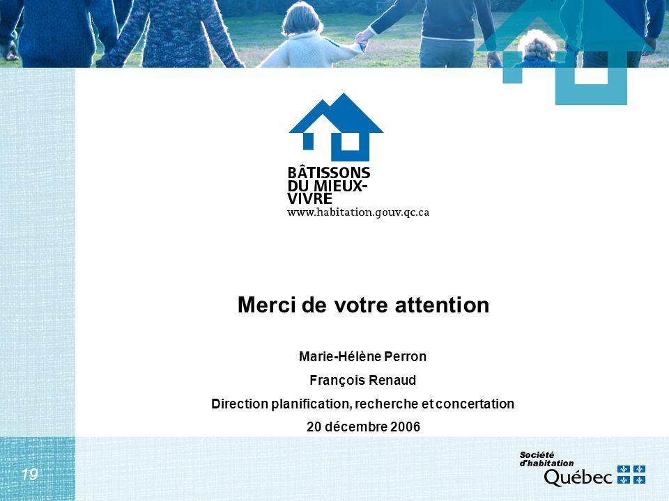 19 Merci de votre attention Marie-Hélène Perron François Renaud Direction planification, recherche et concertation 20 décembre 2006