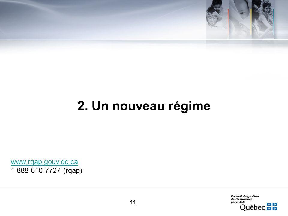 11 2. Un nouveau régime www.rqap.gouv.qc.ca 1 888 610-7727 (rqap)