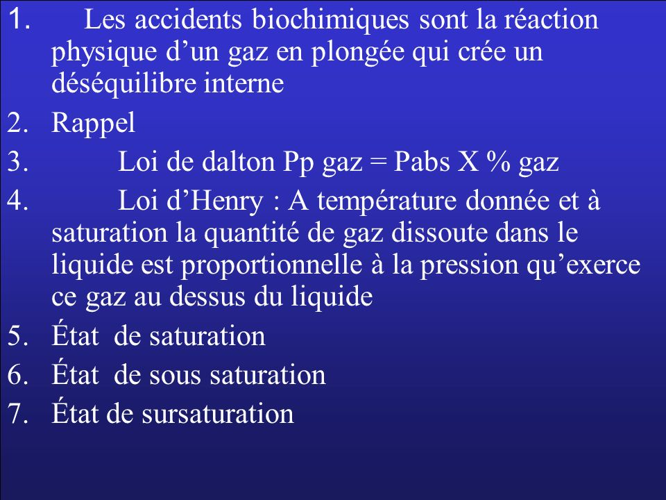 1. Les accidents biochimiques sont la réaction physique dun gaz en plongée qui crée un déséquilibre interne 2.Rappel 3. Loi de dalton Pp gaz = Pabs X