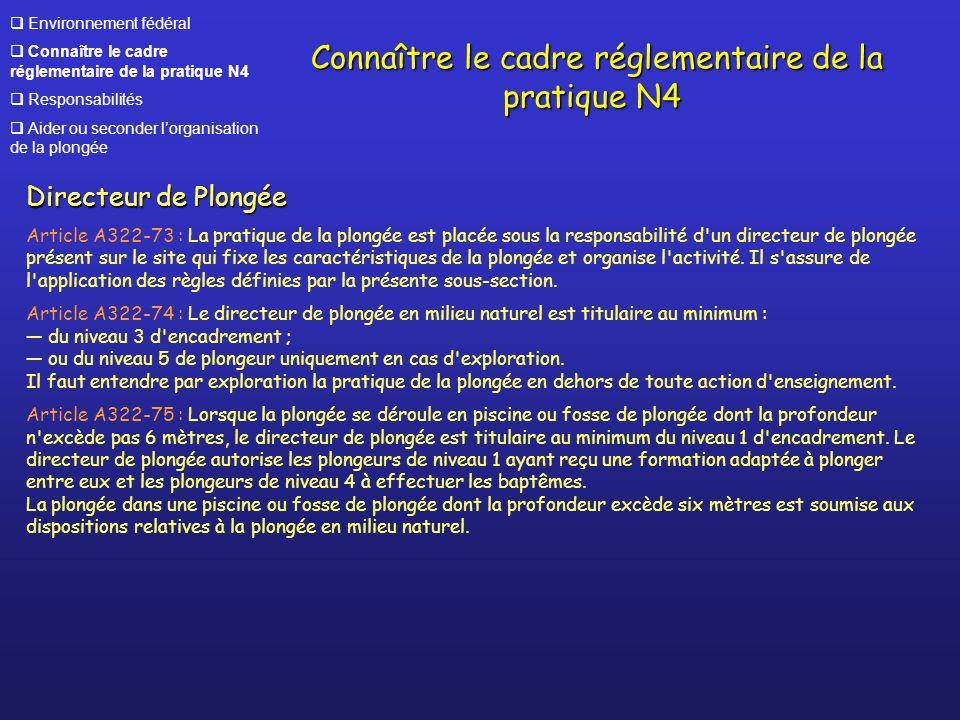 Environnement fédéral Connaître le cadre réglementaire de la pratique N4 Responsabilités Aider ou seconder lorganisation de la plongée Connaître le ca