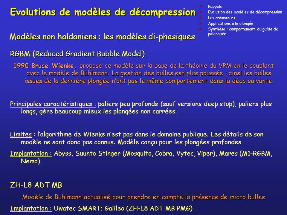 Evolutions de modèles de décompression RGBM (Reduced Gradient Bubble Model) 1990 Bruce Wienke, propose ce modèle sur la base de la théorie du VPM en l