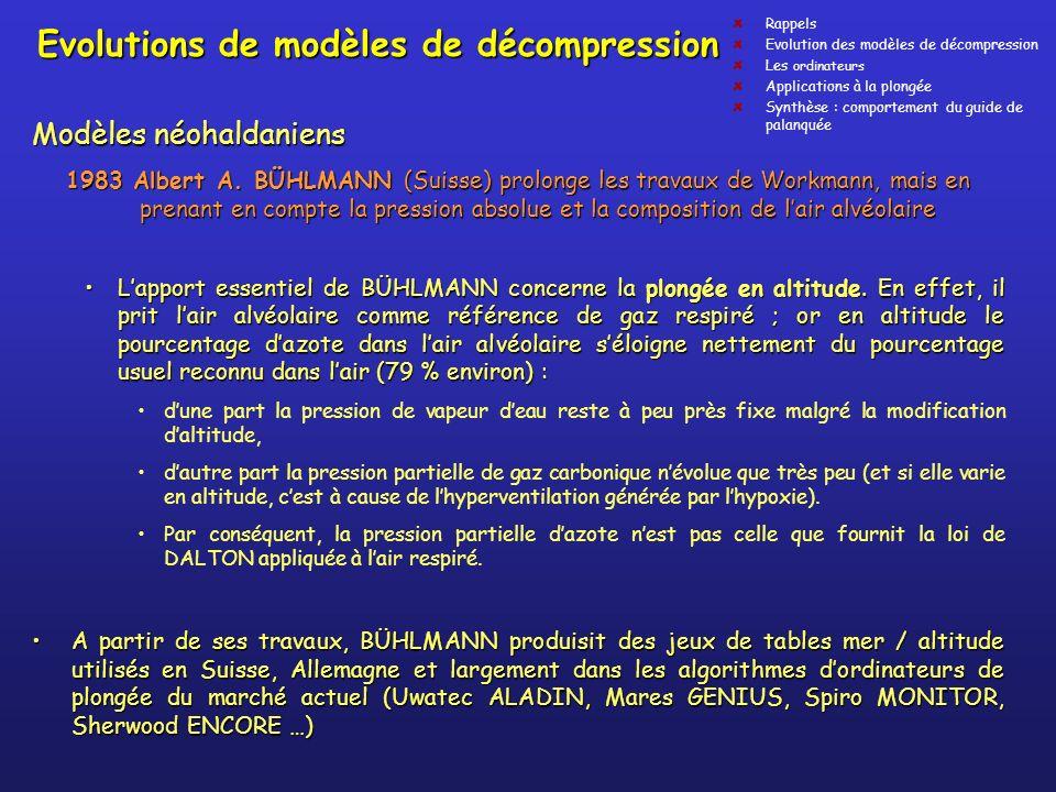 Evolutions de modèles de décompression Modèles néohaldaniens 1983 Albert A. BÜHLMANN (Suisse) prolonge les travaux de Workmann, mais en prenant en com