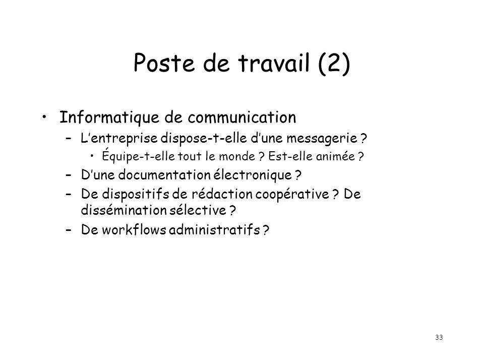 33 Poste de travail (2) Informatique de communication –Lentreprise dispose-t-elle dune messagerie .