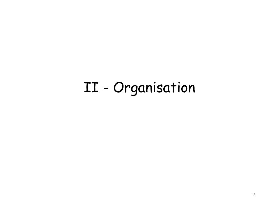 7 II - Organisation
