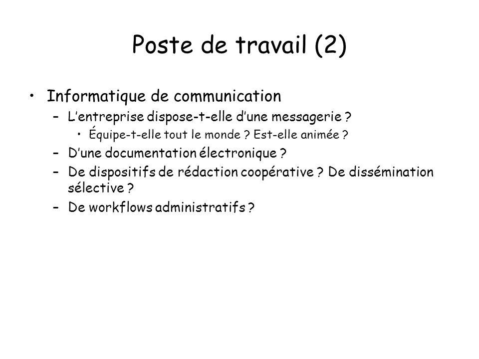Poste de travail (2) Informatique de communication –Lentreprise dispose-t-elle dune messagerie .