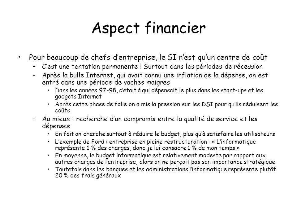 Aspect financier Pour beaucoup de chefs dentreprise, le SI nest quun centre de coût –Cest une tentation permanente .