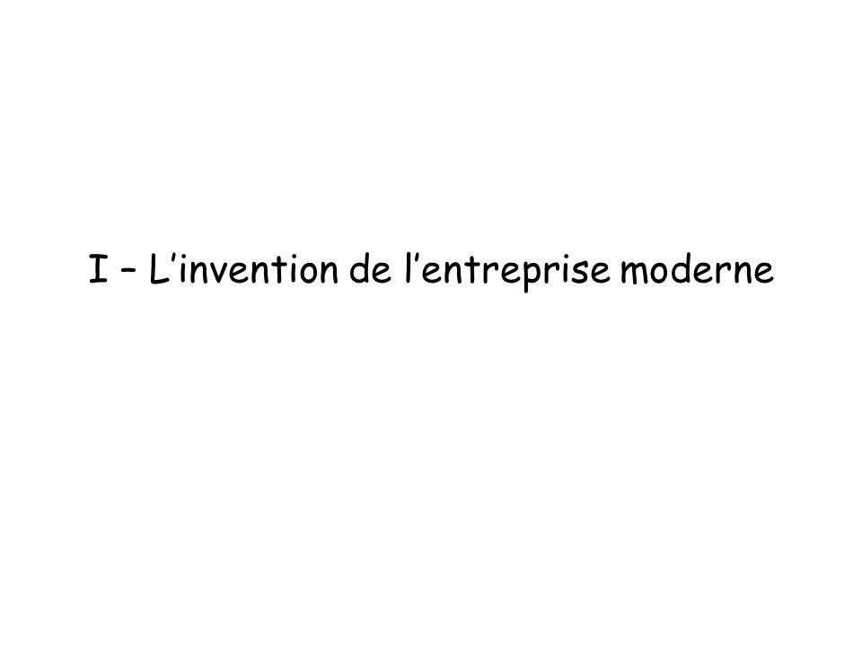 I – Linvention de lentreprise moderne