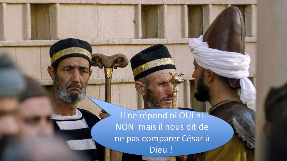 Il ne répond ni OUI ni NON mais il nous dit de ne pas comparer César à Dieu !