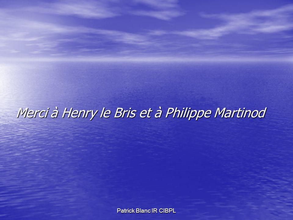Patrick Blanc IR CIBPL Merci à Henry le Bris et à Philippe Martinod