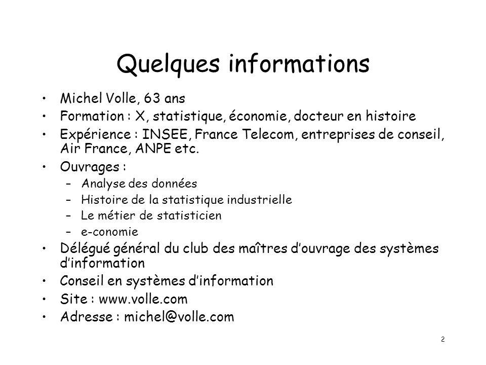 2 Quelques informations Michel Volle, 63 ans Formation : X, statistique, économie, docteur en histoire Expérience : INSEE, France Telecom, entreprises de conseil, Air France, ANPE etc.