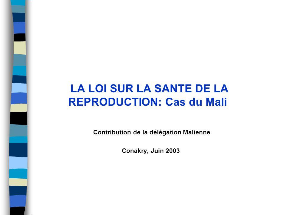 LA LOI SUR LA SANTE DE LA REPRODUCTION: Cas du Mali Contribution de la délégation Malienne Conakry, Juin 2003