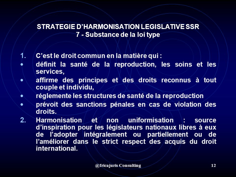 @fricajuris Consulting12 STRATEGIE DHARMONISATION LEGISLATIVE SSR 7 - Substance de la loi type 1.