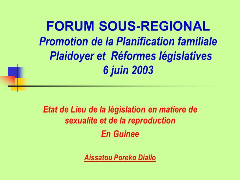 FORUM SOUS-REGIONAL Promotion de la Planification familiale Plaidoyer et Réformes législatives 6 juin 2003 Etat de Lieu de la législation en matiere d