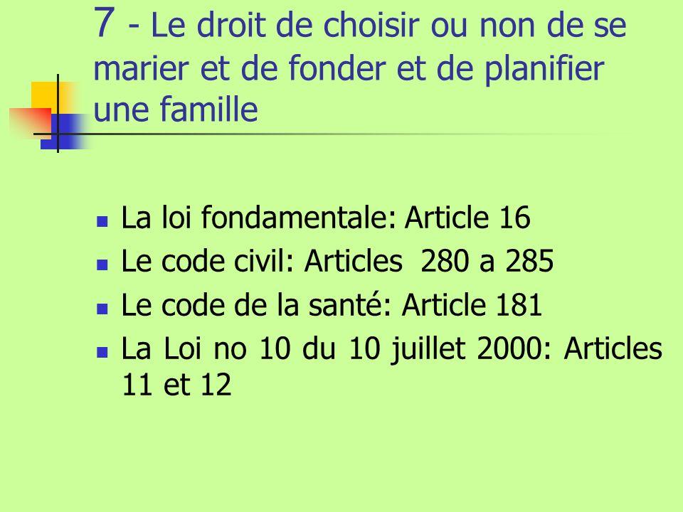 7 - Le droit de choisir ou non de se marier et de fonder et de planifier une famille La loi fondamentale: Article 16 Le code civil: Articles 280 a 285