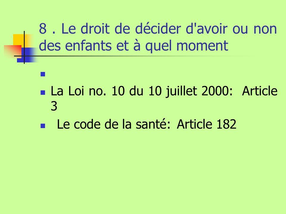 8. Le droit de décider d'avoir ou non des enfants et à quel moment La Loi no. 10 du 10 juillet 2000: Article 3 Le code de la santé: Article 182
