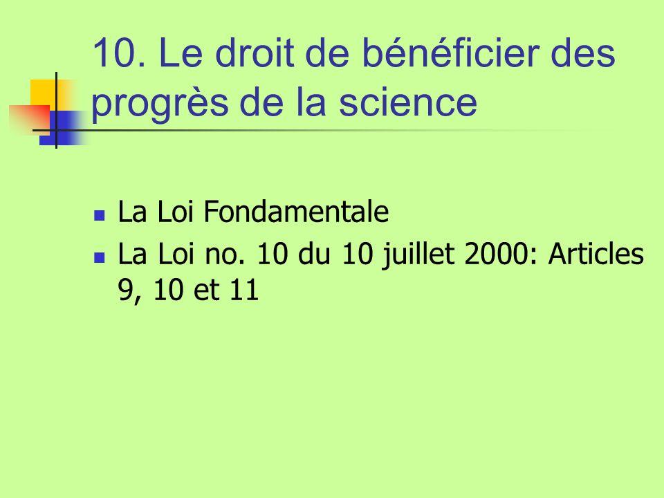 10. Le droit de bénéficier des progrès de la science La Loi Fondamentale La Loi no. 10 du 10 juillet 2000: Articles 9, 10 et 11