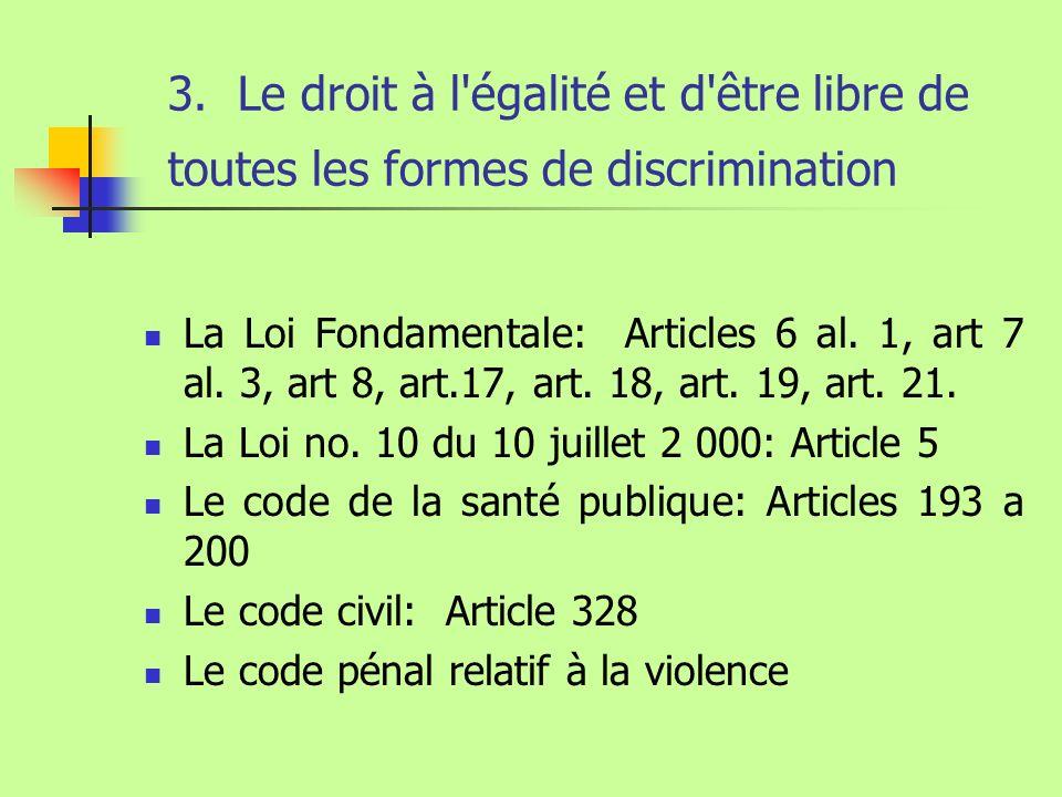 3. Le droit à l'égalité et d'être libre de toutes les formes de discrimination La Loi Fondamentale: Articles 6 al. 1, art 7 al. 3, art 8, art.17, art.