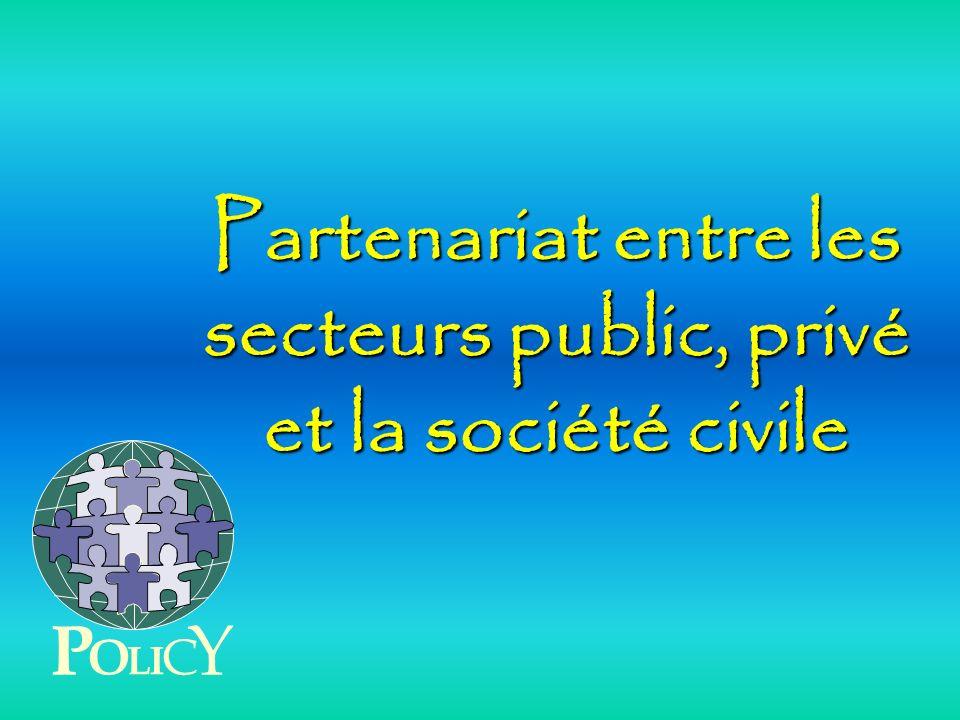 Partenariat entre les secteurs public, privé et la société civile P O L C Y I