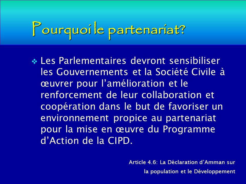 Pourquoi le partenariat? Les Parlementaires devront sensibiliser les Gouvernements et la Société Civile à œuvrer pour lamélioration et le renforcement