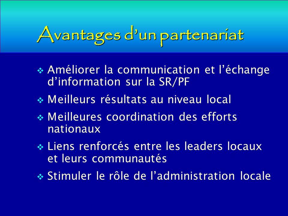 Avantages dun partenariat Améliorer la communication et léchange dinformation sur la SR/PF Meilleurs résultats au niveau local Meilleures coordination