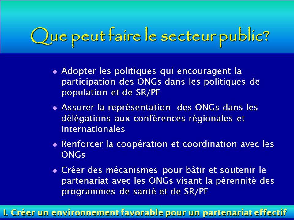 Que peut faire le secteur public? Adopter les politiques qui encouragent la participation des ONGs dans les politiques de population et de SR/PF Assur