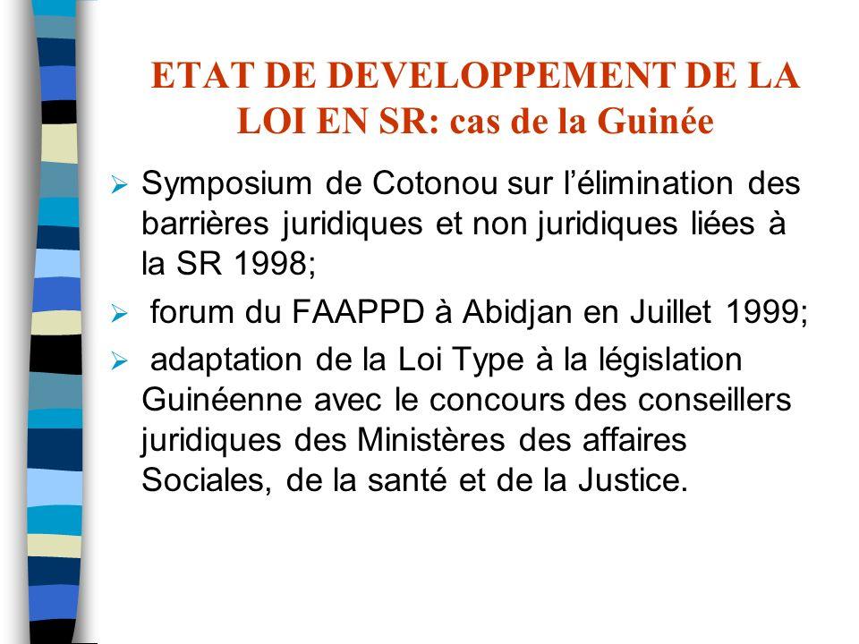 ETAT DE DEVELOPPEMENT DE LA LOI EN SR: cas de la Guinée Symposium de Cotonou sur lélimination des barrières juridiques et non juridiques liées à la SR