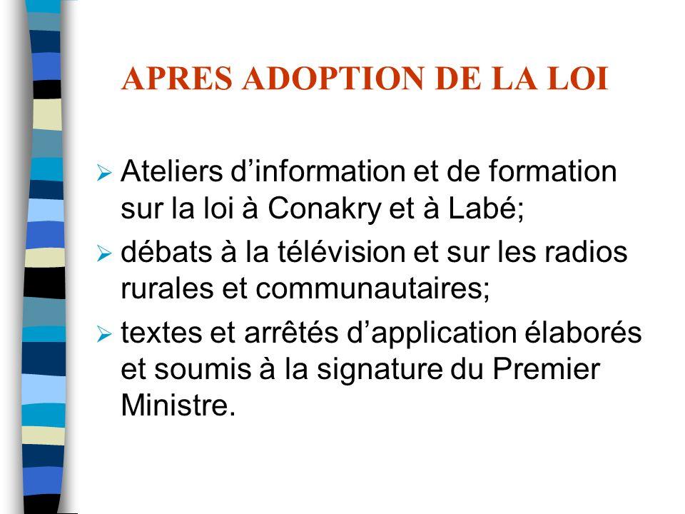 APRES ADOPTION DE LA LOI Ateliers dinformation et de formation sur la loi à Conakry et à Labé; débats à la télévision et sur les radios rurales et com